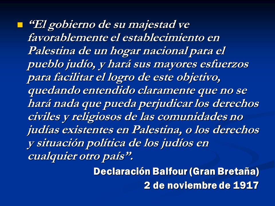 El gobierno de su majestad ve favorablemente el establecimiento en Palestina de un hogar nacional para el pueblo judío, y hará sus mayores esfuerzos p