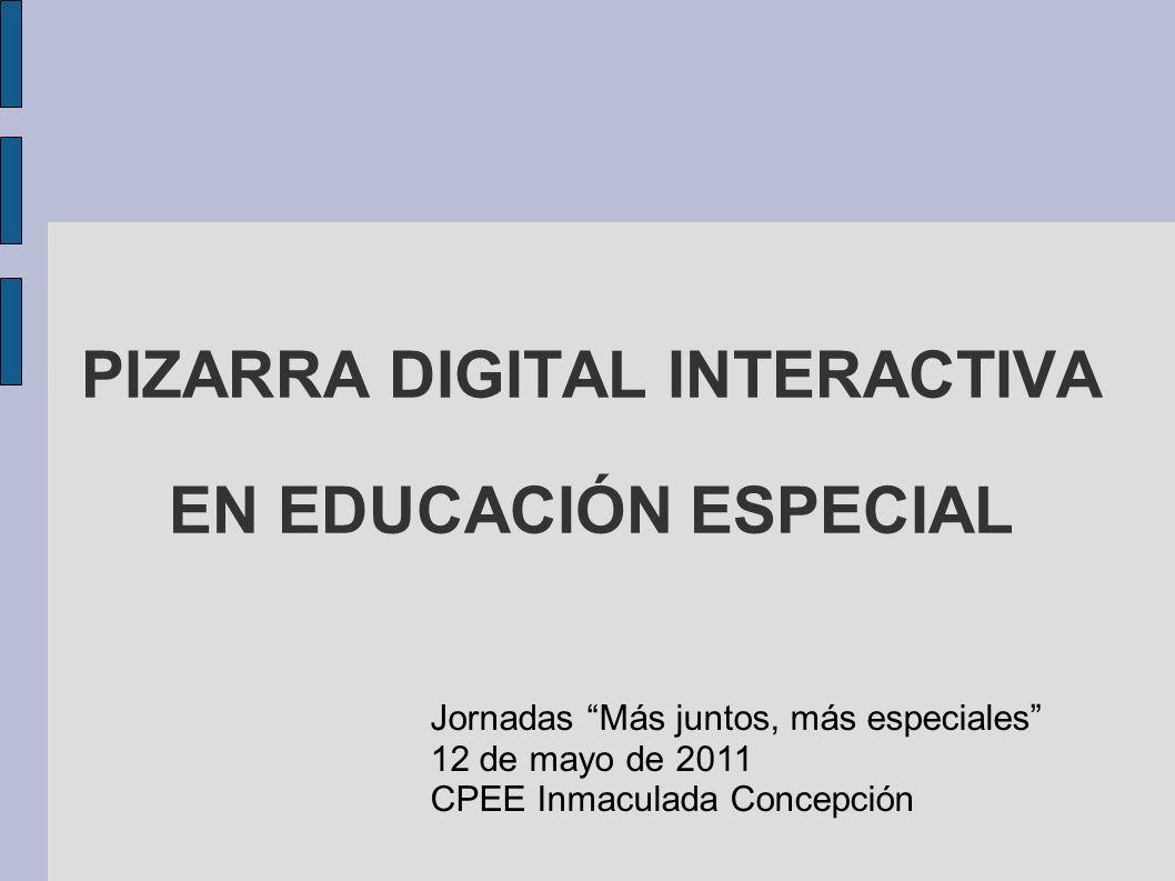 PIZARRA DIGITAL INTERACTIVA EN EDUCACIÓN ESPECIAL Jornadas Más juntos, más especiales 12 de mayo de 2011 CPEE Inmaculada Concepción
