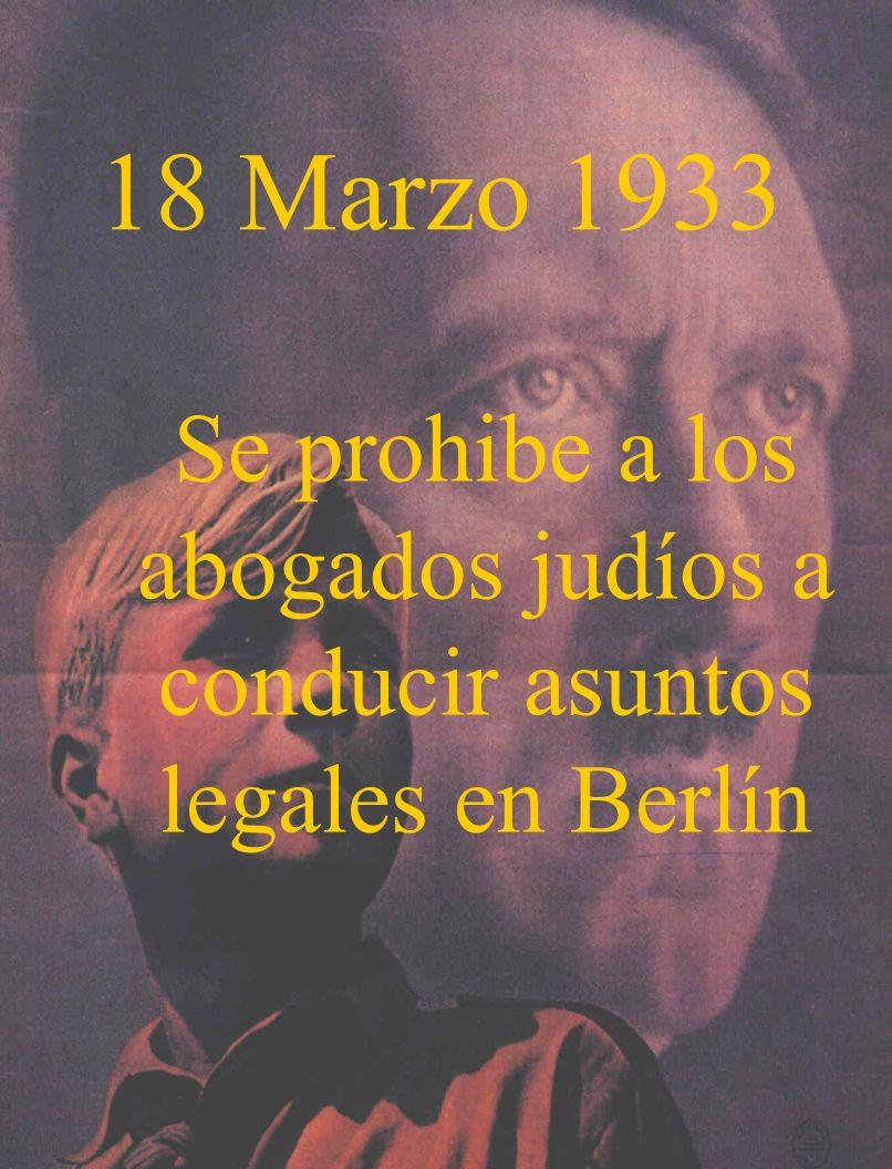 18 Marzo 1933 Se prohibe a los abogados judíos a conducir asuntos legales en Berlín
