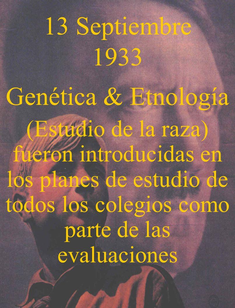 13 Septiembre 1933 Genética & Etnología (Estudio de la raza) fueron introducidas en los planes de estudio de todos los colegios como parte de las eval