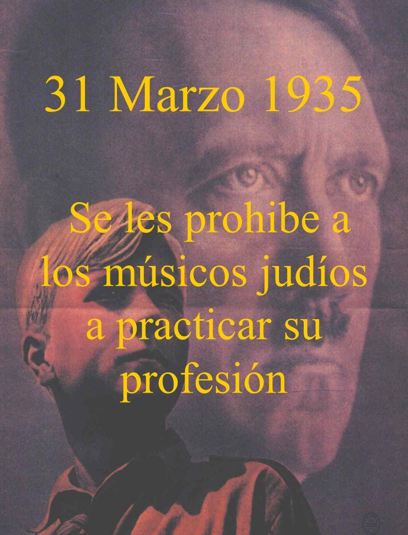 31 Marzo 1935 Se les prohibe a los músicos judíos a practicar su profesión