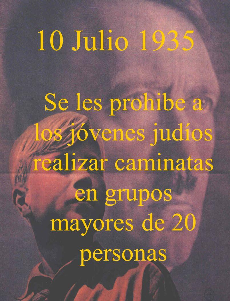 10 Julio 1935 Se les prohibe a los jóvenes judíos realizar caminatas en grupos mayores de 20 personas