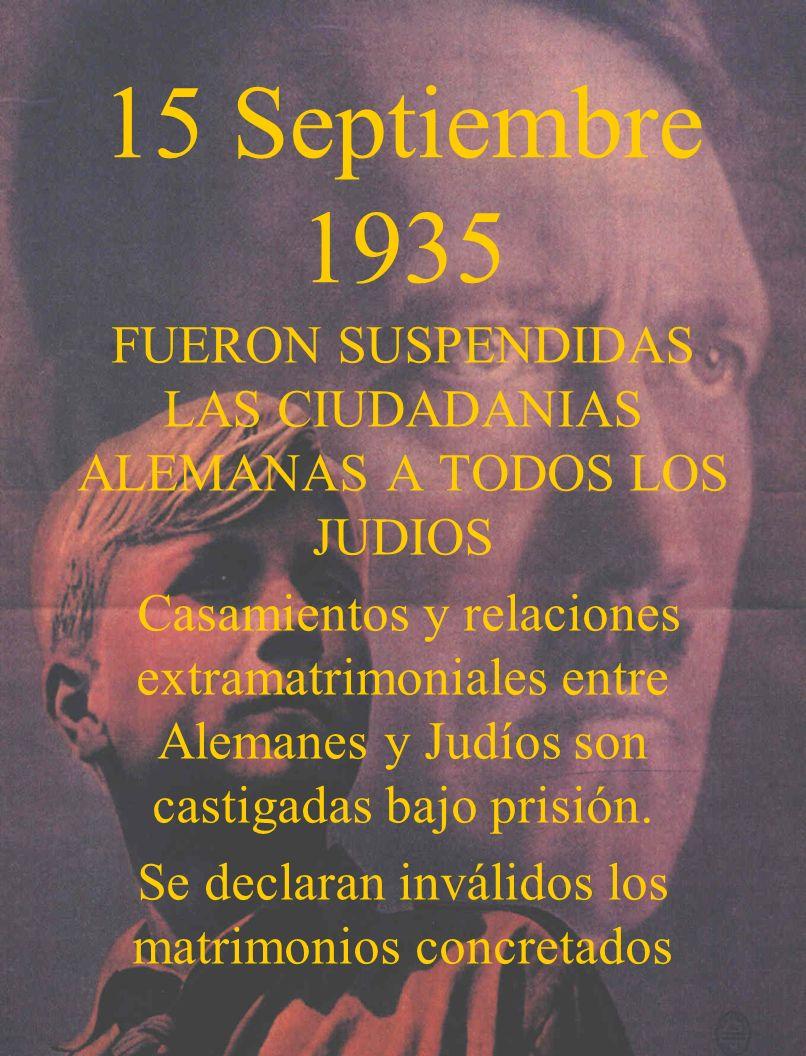 15 Septiembre 1935 FUERON SUSPENDIDAS LAS CIUDADANIAS ALEMANAS A TODOS LOS JUDIOS Casamientos y relaciones extramatrimoniales entre Alemanes y Judíos
