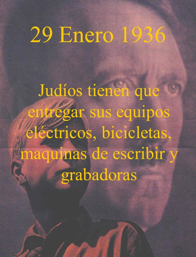 29 Enero 1936 Judíos tienen que entregar sus equipos eléctricos, bicicletas, maquinas de escribir y grabadoras