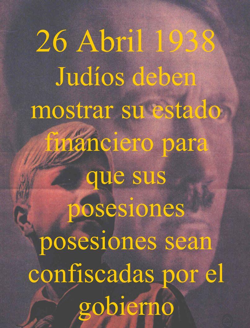26 Abril 1938 Judíos deben mostrar su estado financiero para que sus posesiones posesiones sean confiscadas por el gobierno