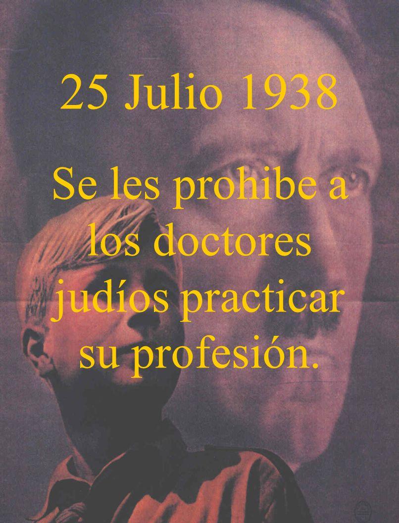 25 Julio 1938 Se les prohibe a los doctores judíos practicar su profesión.