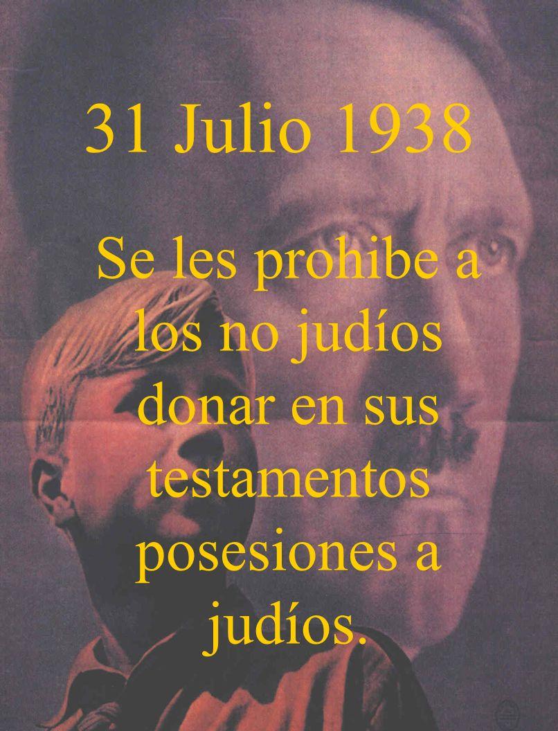 31 Julio 1938 Se les prohibe a los no judíos donar en sus testamentos posesiones a judíos.