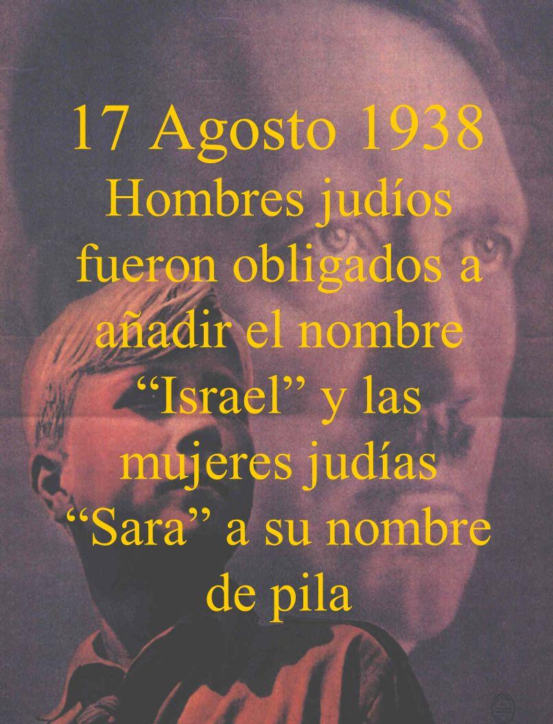 17 Agosto 1938 Hombres judíos fueron obligados a añadir el nombre Israel y las mujeres judías Sara a su nombre de pila