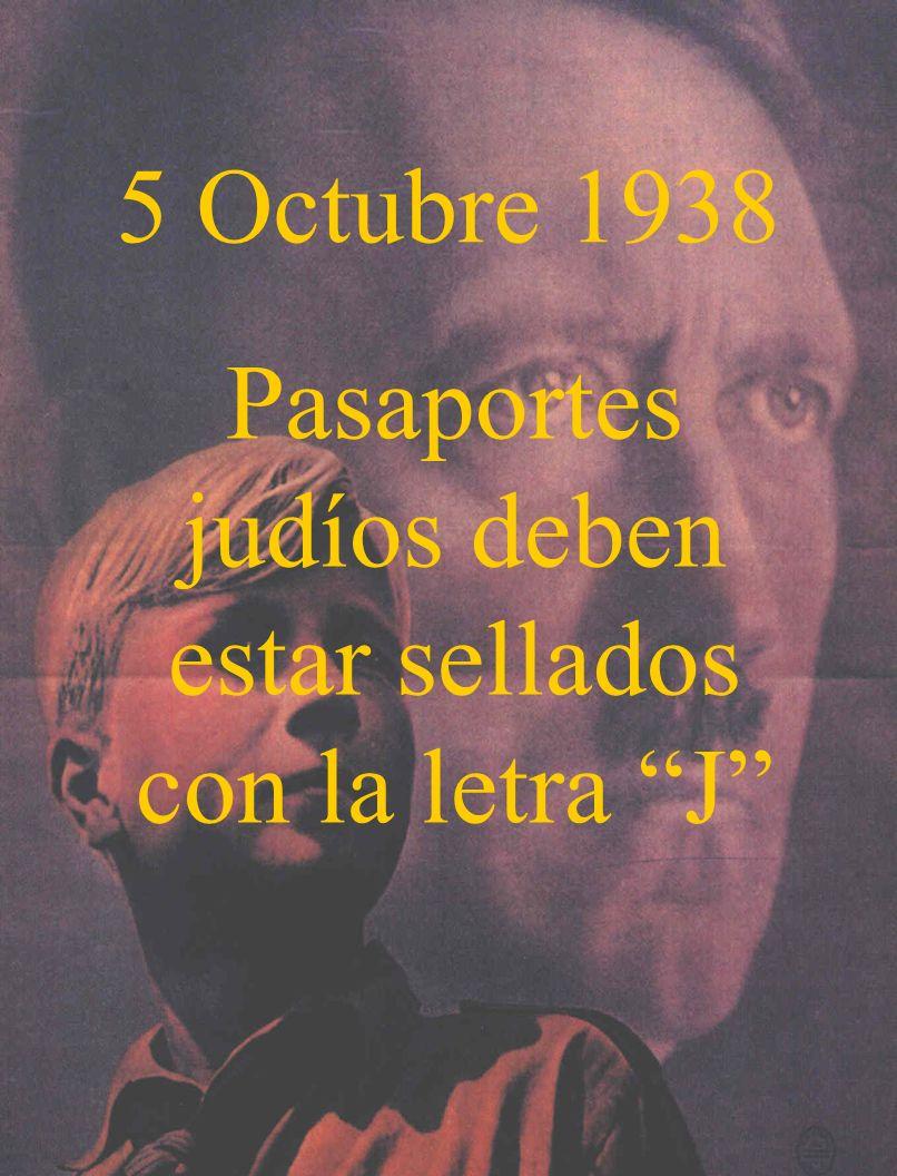 5 Octubre 1938 Se confiscan pasaportes de judíos donde la emigración no era deseada