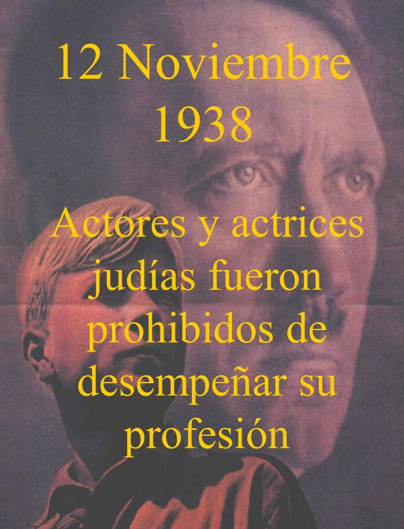 12 Noviembre 1938 Actores y actrices judías fueron prohibidos de desempeñar su profesión