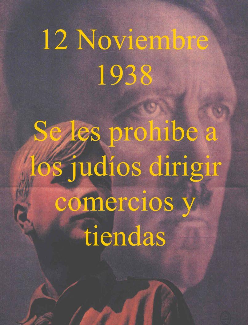 12 Noviembre 1938 Se les prohibe a los judíos dirigir comercios y tiendas