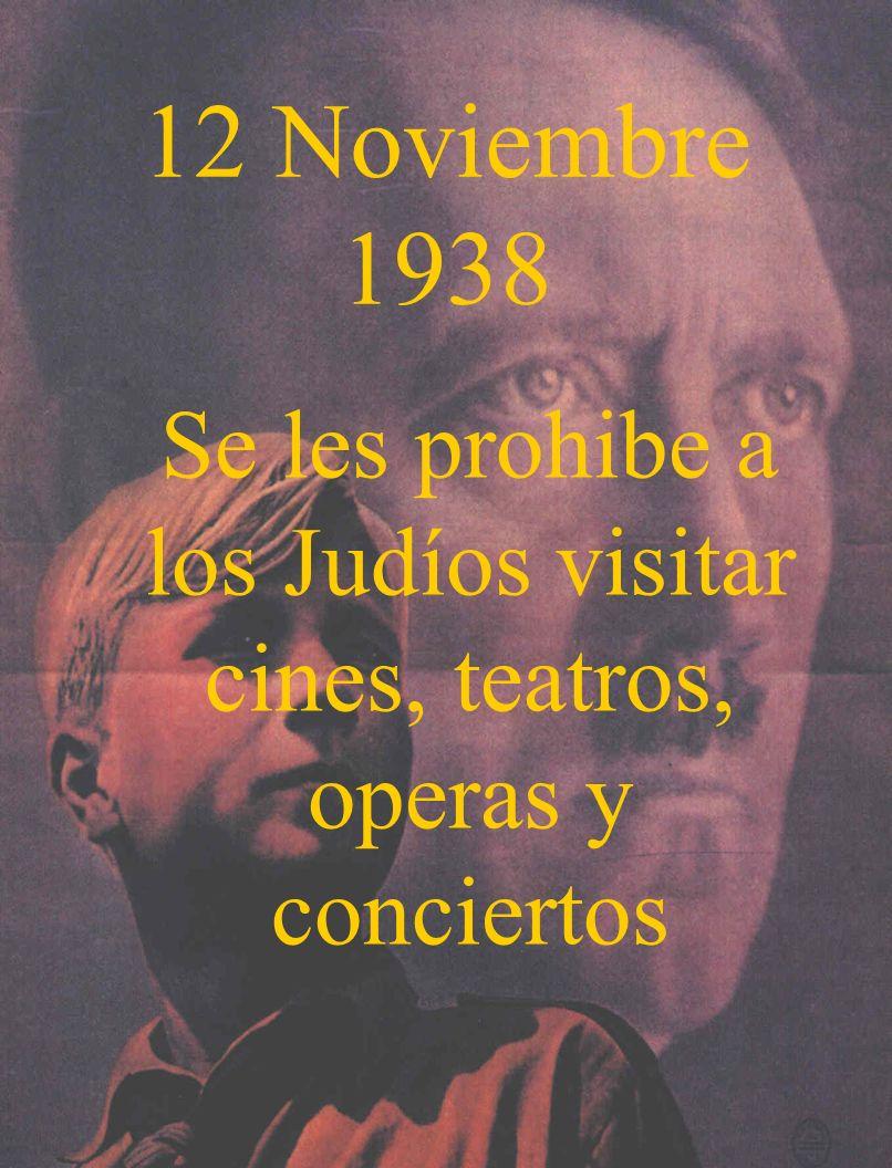 12 Noviembre 1938 Se les prohibe a los Judíos visitar cines, teatros, operas y conciertos
