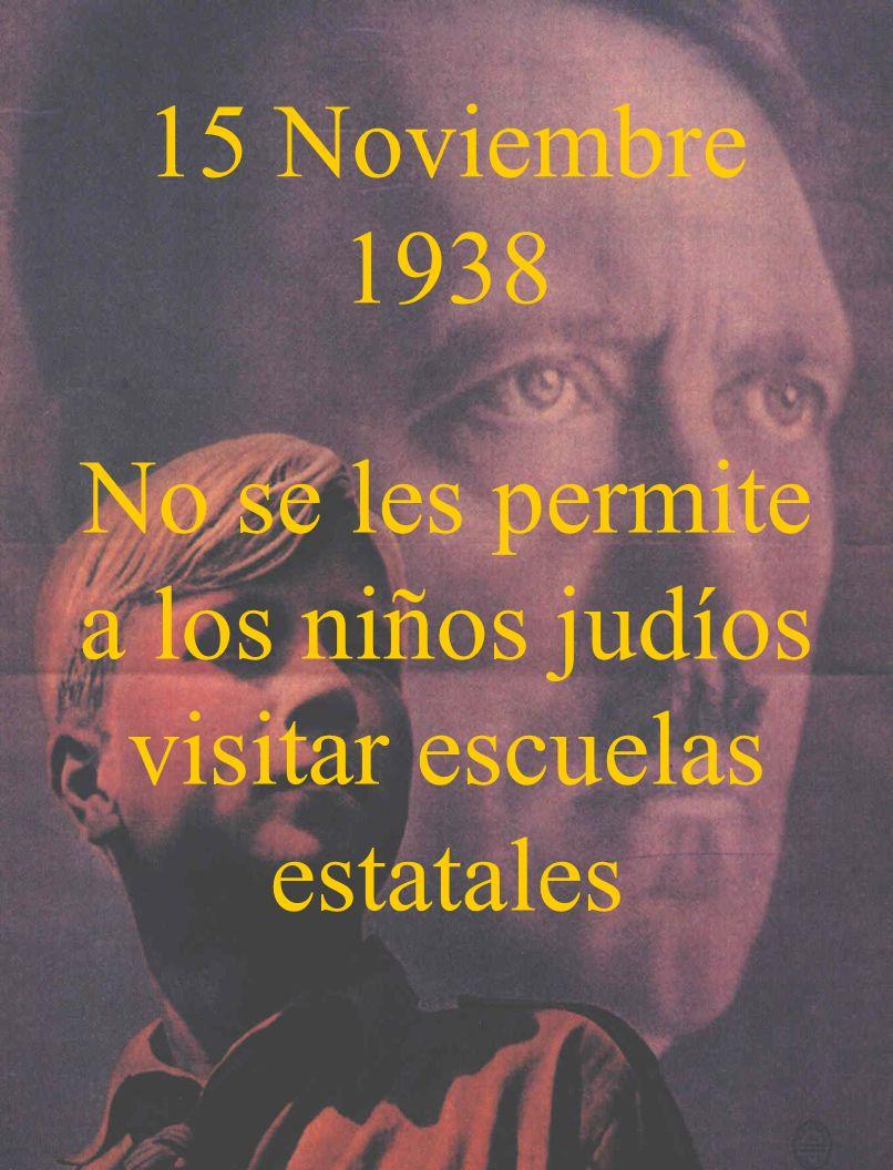 15 Noviembre 1938 No se les permite a los niños judíos visitar escuelas estatales