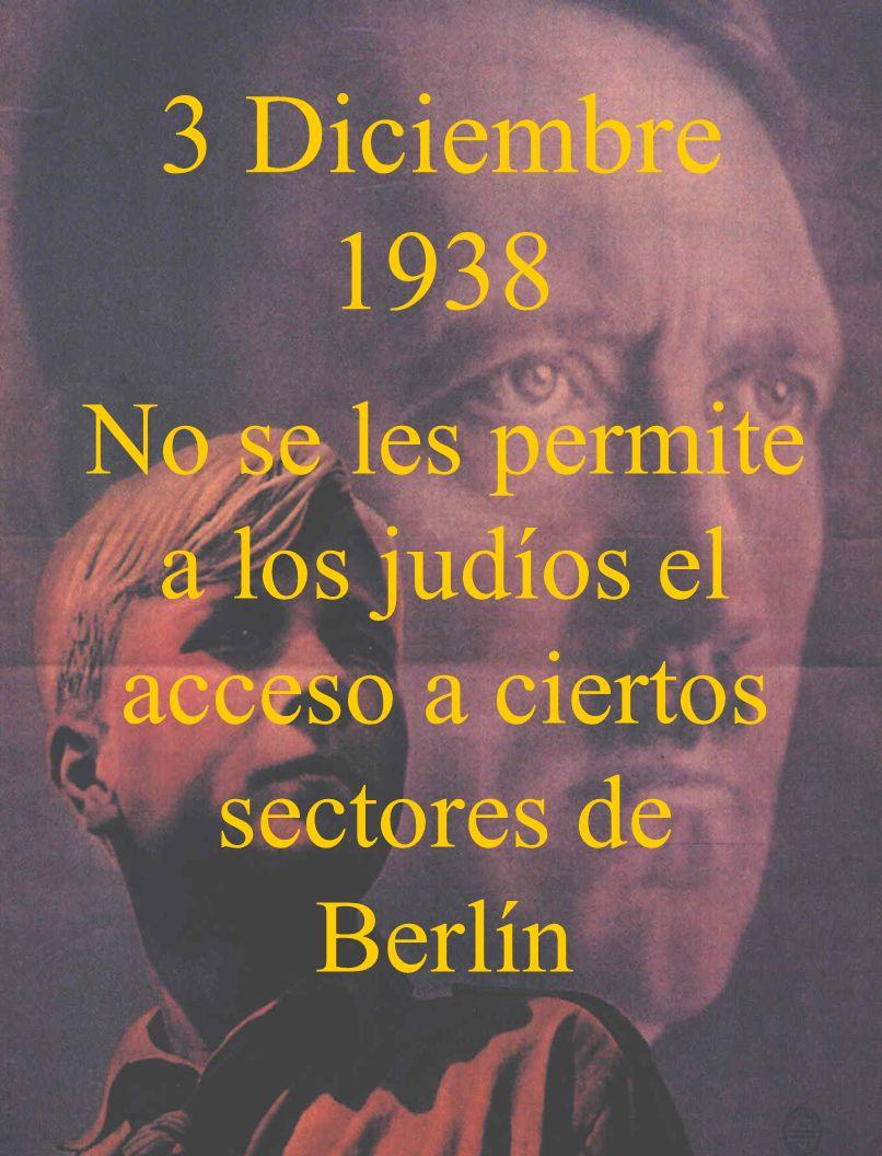 3 Diciembre 1938 No se les permite a los judíos el acceso a ciertos sectores de Berlín