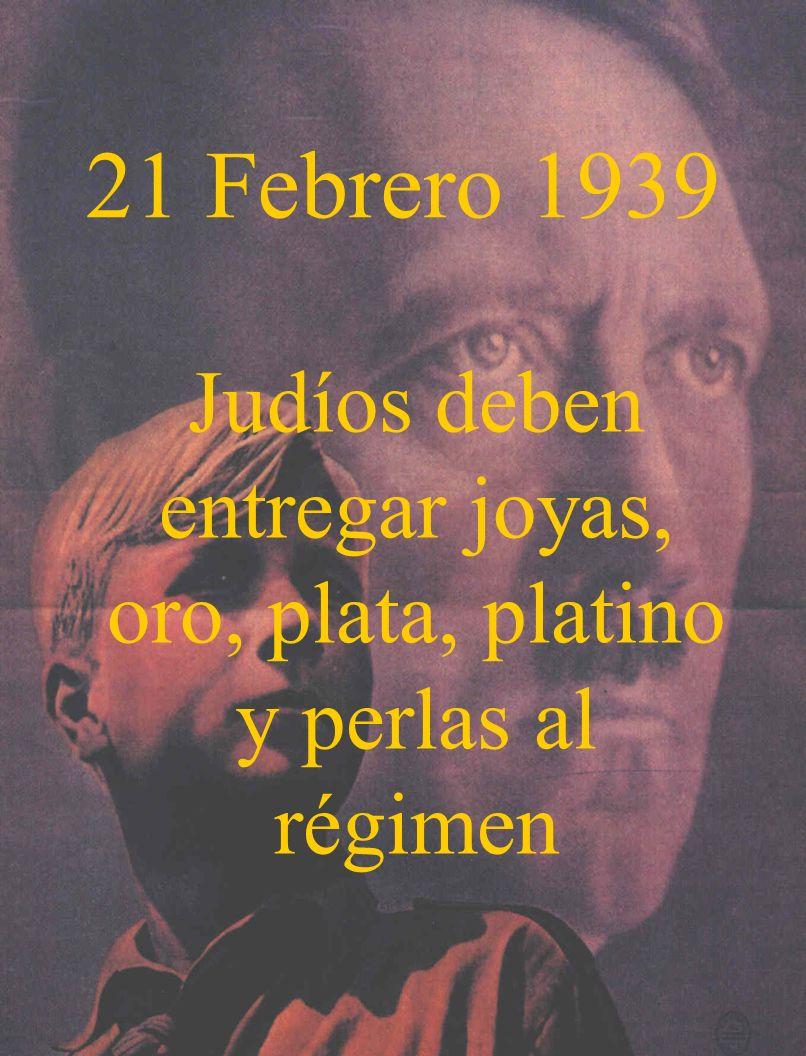21 Febrero 1939 Judíos deben entregar joyas, oro, plata, platino y perlas al régimen