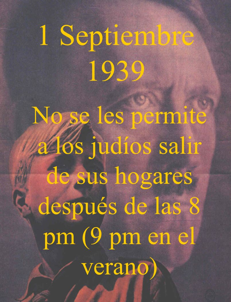 1 Septiembre 1939 No se les permite a los judíos salir de sus hogares después de las 8 pm (9 pm en el verano)