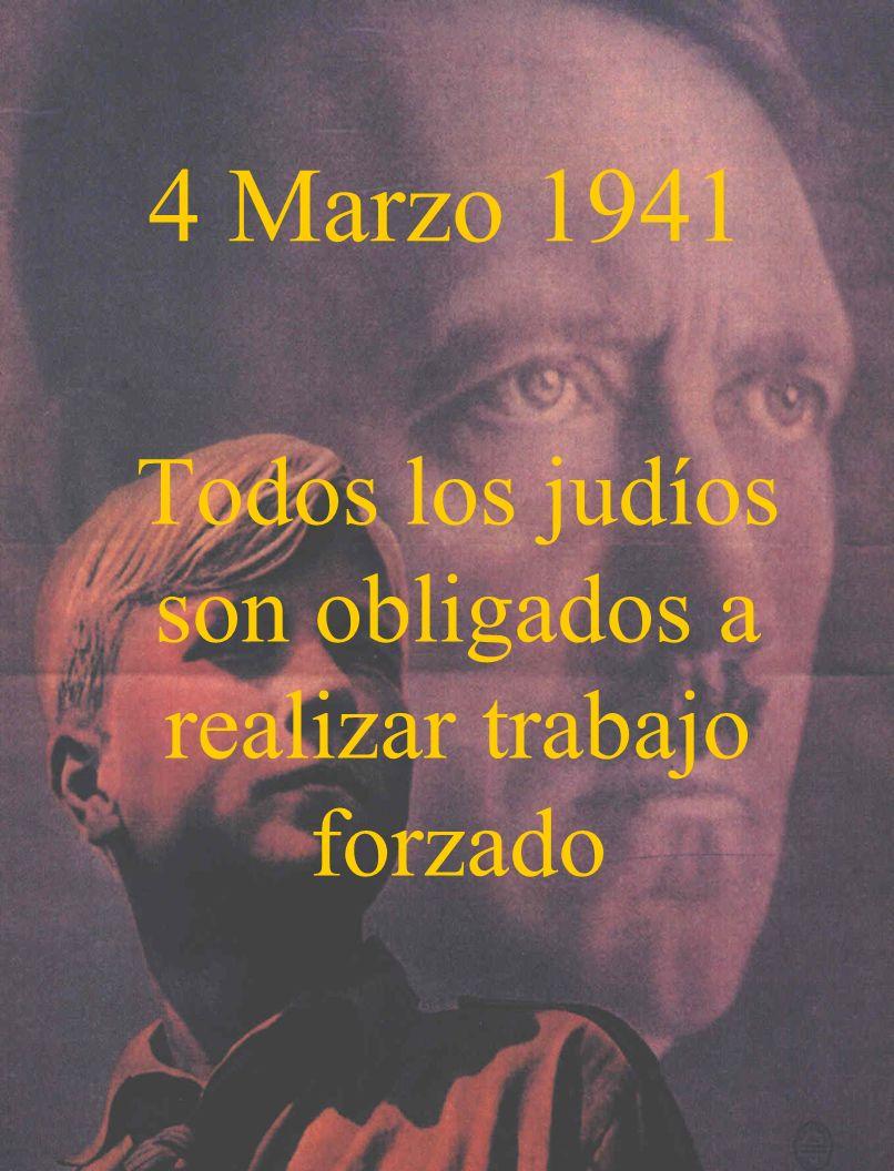 4 Marzo 1941 Todos los judíos son obligados a realizar trabajo forzado