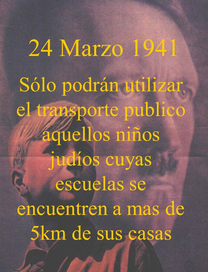 24 Marzo 1941 Sólo podrán utilizar el transporte publico aquellos niños judíos cuyas escuelas se encuentren a mas de 5km de sus casas