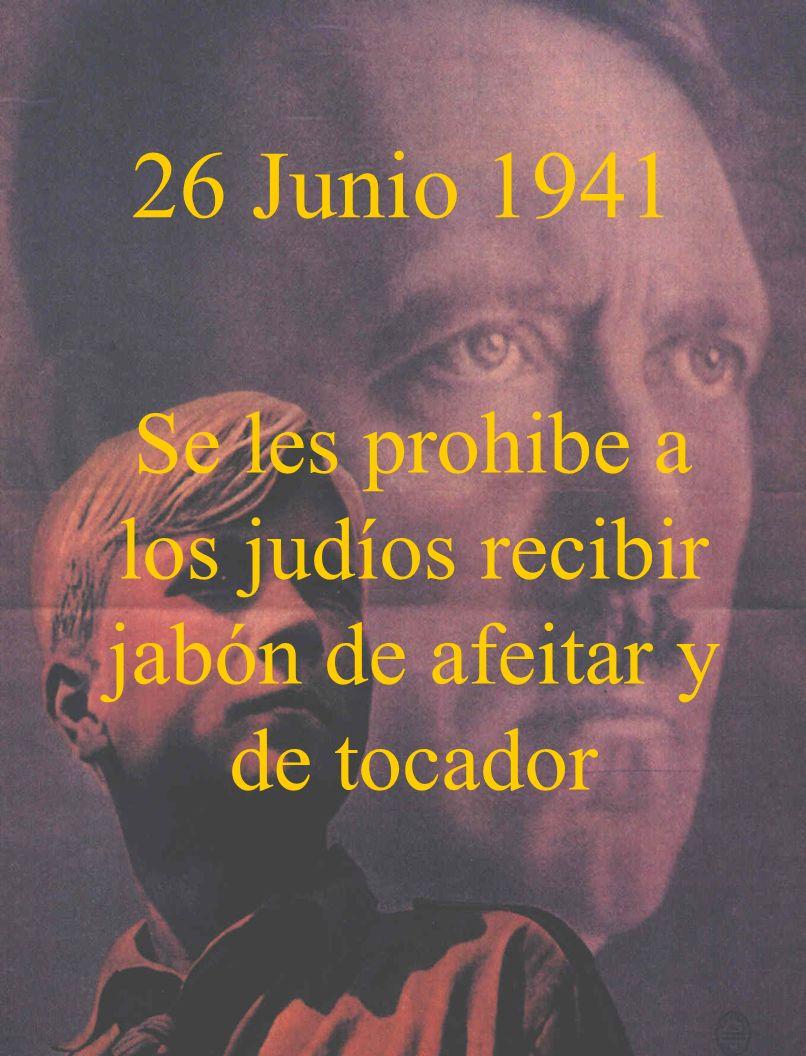 26 Junio 1941 Se les prohibe a los judíos recibir jabón de afeitar y de tocador