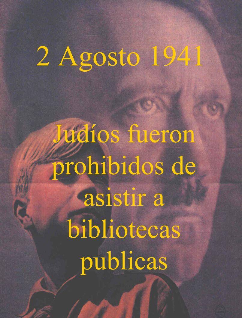 2 Agosto 1941 Judíos fueron prohibidos de asistir a bibliotecas publicas