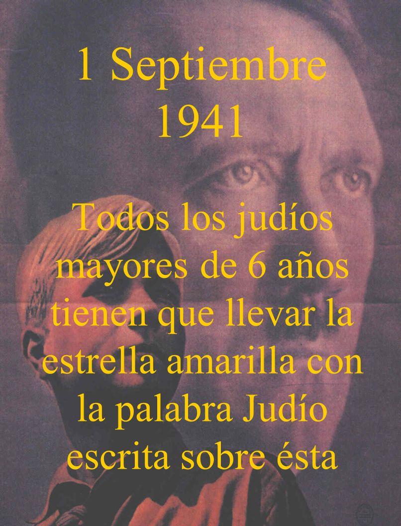 1 Septiembre 1941 Todos los judíos mayores de 6 años tienen que llevar la estrella amarilla con la palabra Judío escrita sobre ésta