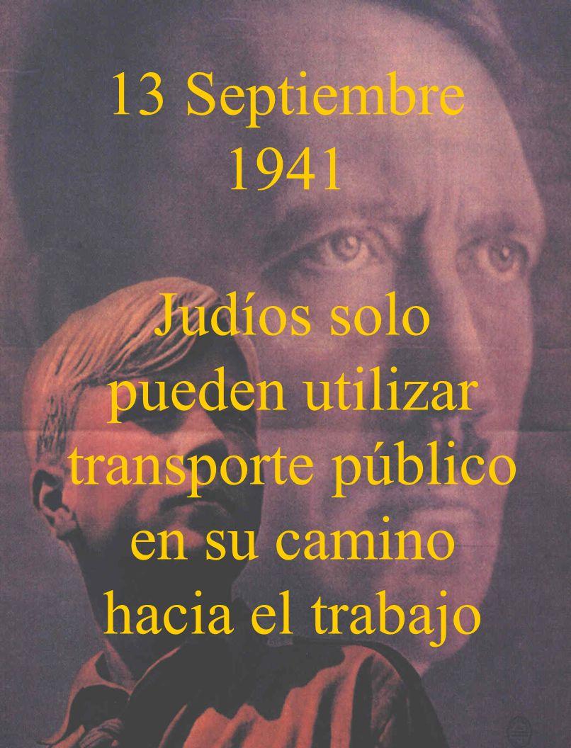 18 Septiembre 1941 Se les prohibe a los judíos utilizar el transporte público durante las horas de máximo transito y sólo podrán ocupar un asiento si ningún otro pasajero se encuentre de pie