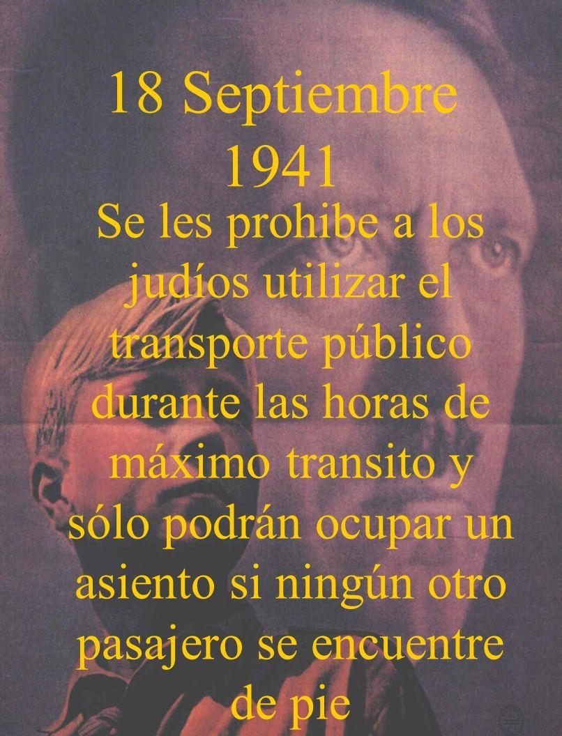 18 Septiembre 1941 Se les prohibe a los judíos utilizar el transporte público durante las horas de máximo transito y sólo podrán ocupar un asiento si
