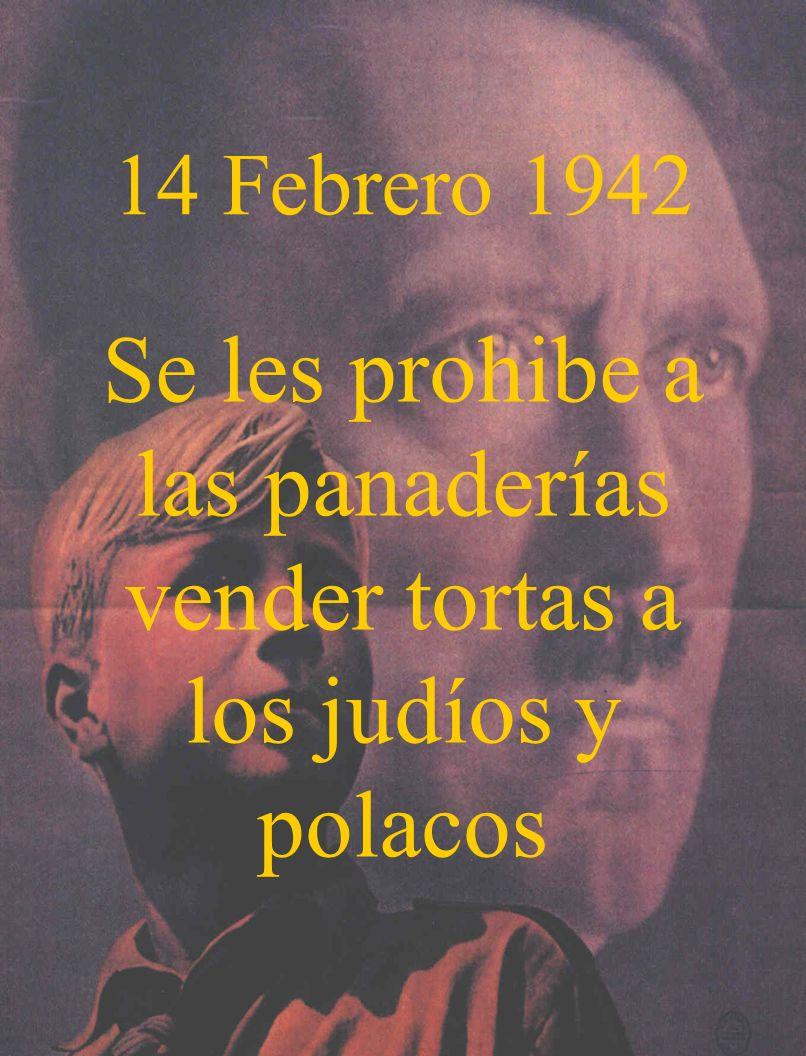 14 Febrero 1942 Se les prohibe a las panaderías vender tortas a los judíos y polacos