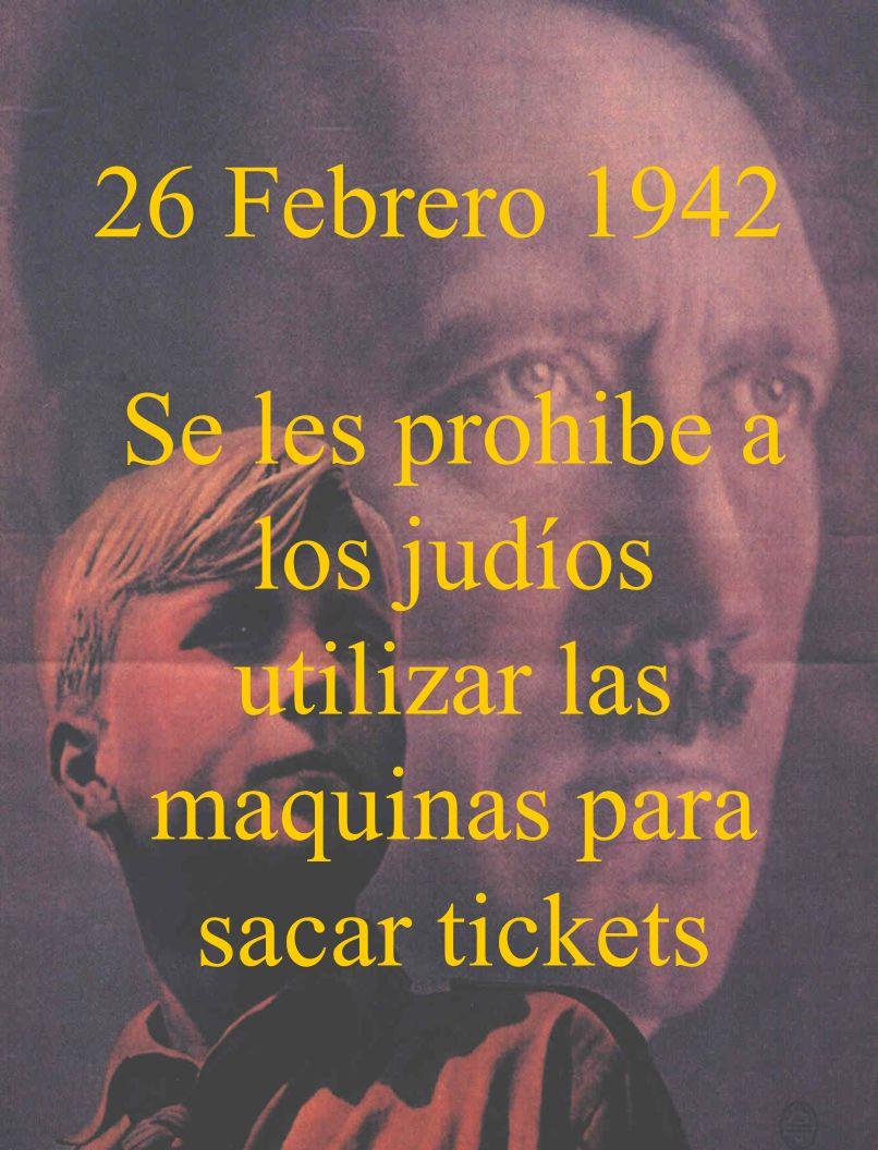 26 Febrero 1942 Se les prohibe a los judíos utilizar las maquinas para sacar tickets