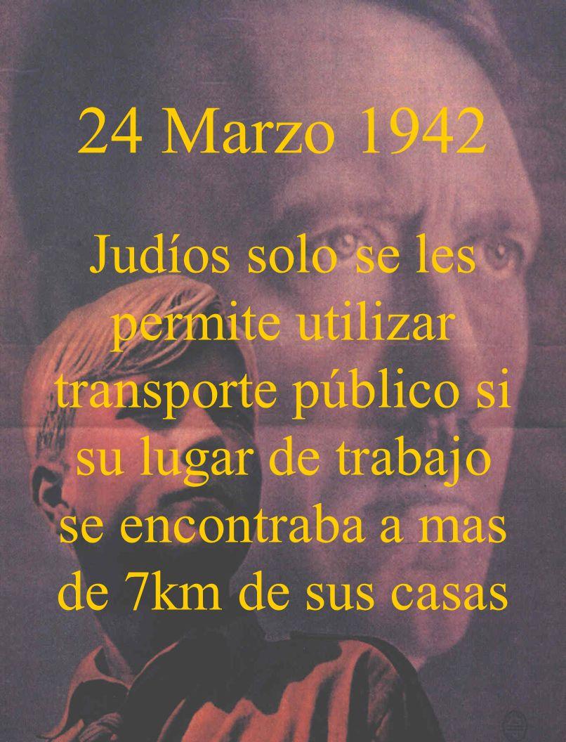 24 Marzo 1942 Judíos solo se les permite utilizar transporte público si su lugar de trabajo se encontraba a mas de 7km de sus casas