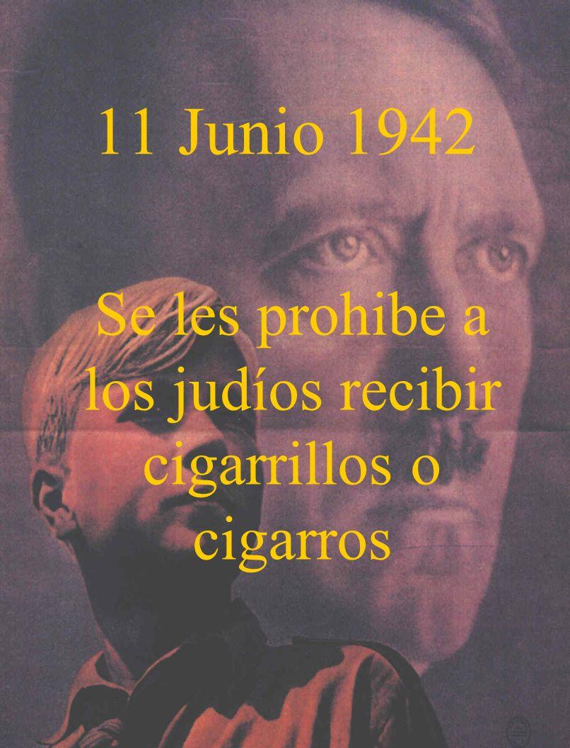 11 Junio 1942 Se les prohibe a los judíos recibir cigarrillos o cigarros