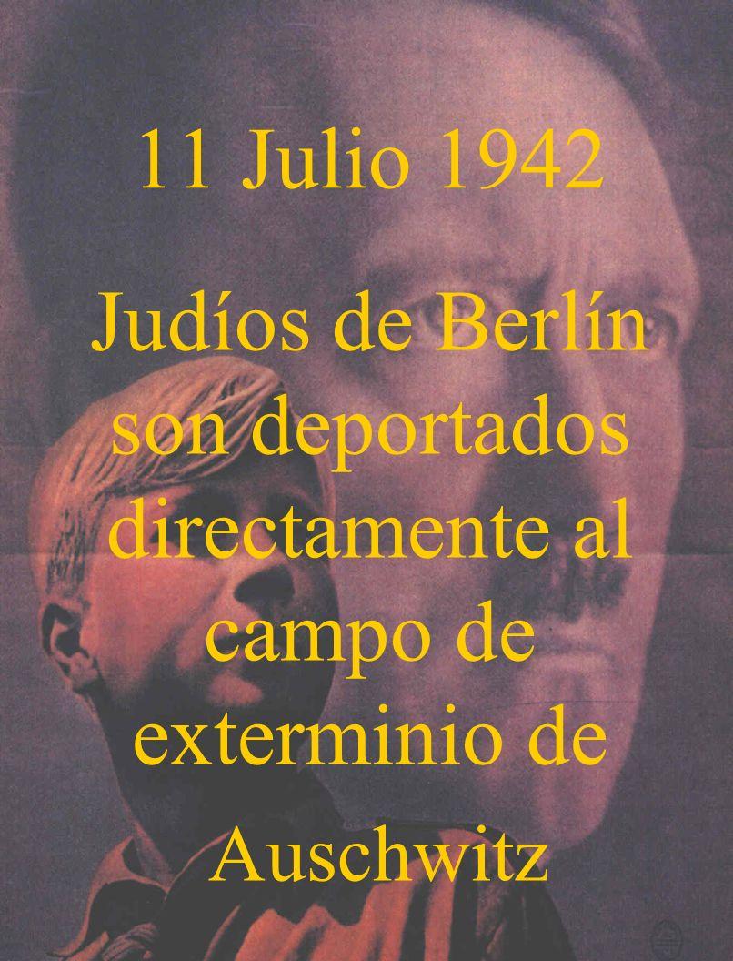 11 Julio 1942 Judíos de Berlín son deportados directamente al campo de exterminio de Auschwitz