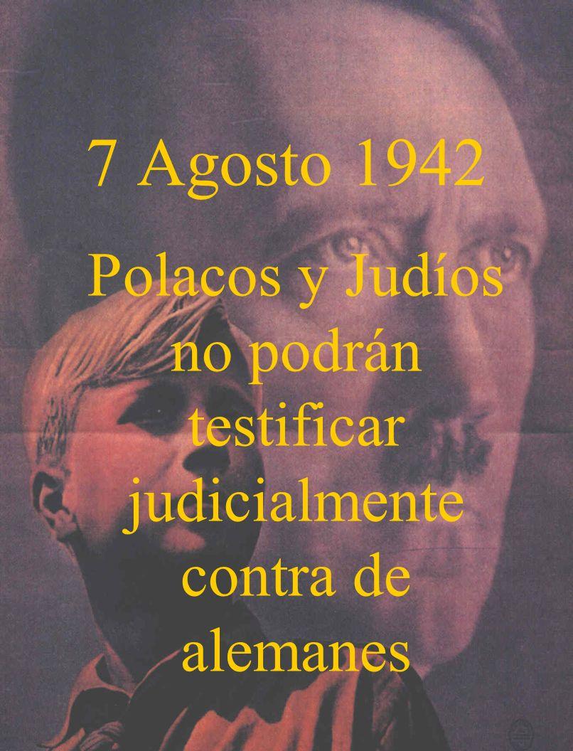 7 Agosto 1942 Polacos y Judíos no podrán testificar judicialmente contra de alemanes