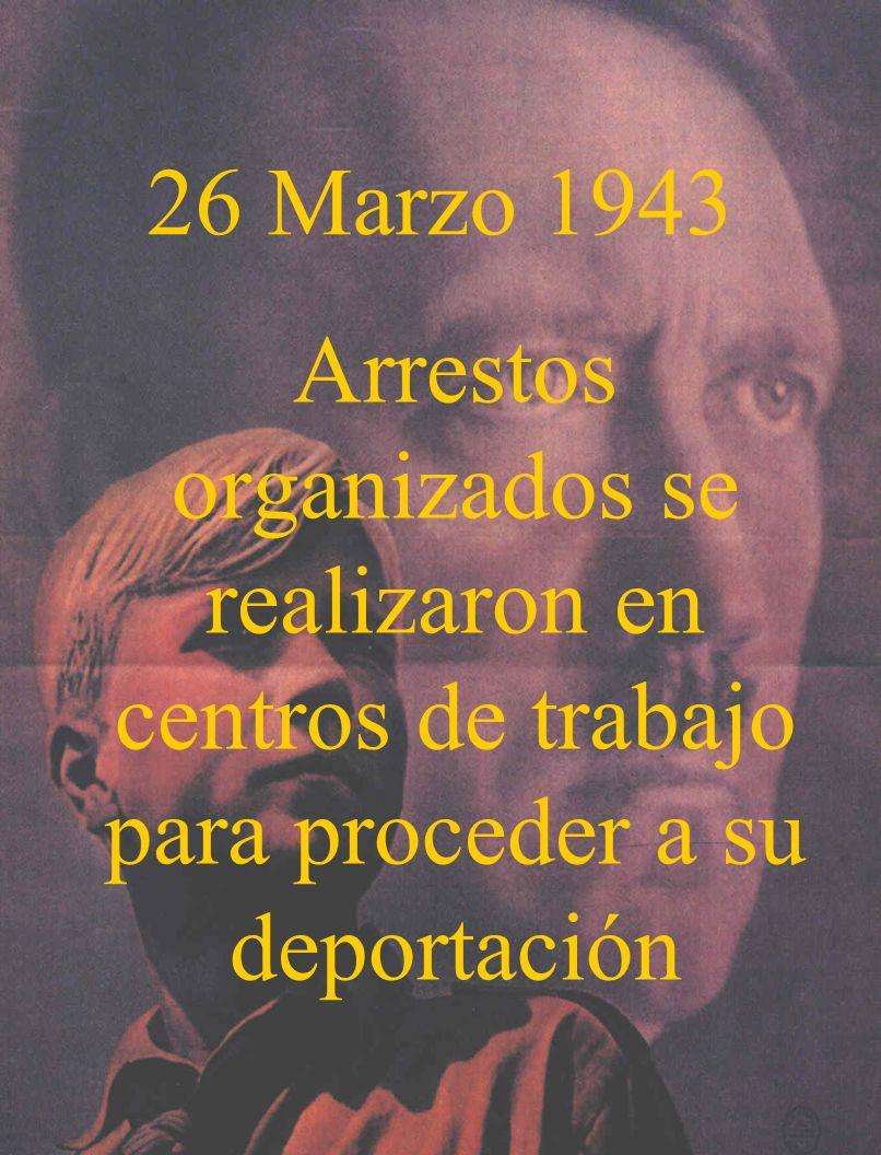 26 Marzo 1943 Arrestos organizados se realizaron en centros de trabajo para proceder a su deportación