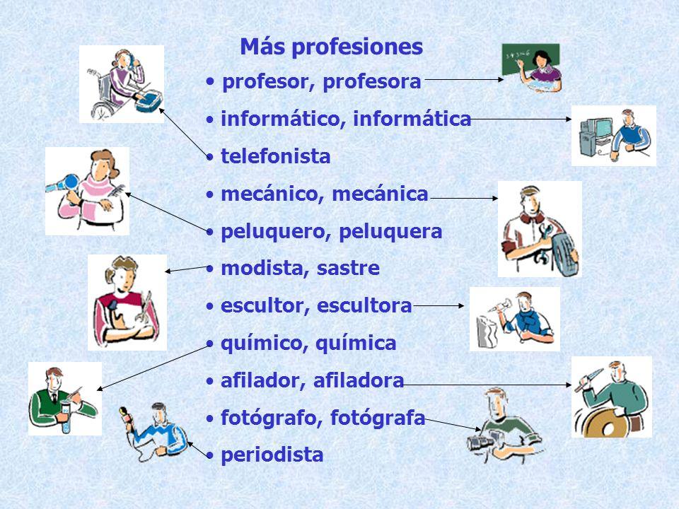 Más profesiones profesor, profesora informático, informática telefonista mecánico, mecánica peluquero, peluquera modista, sastre escultor, escultora q