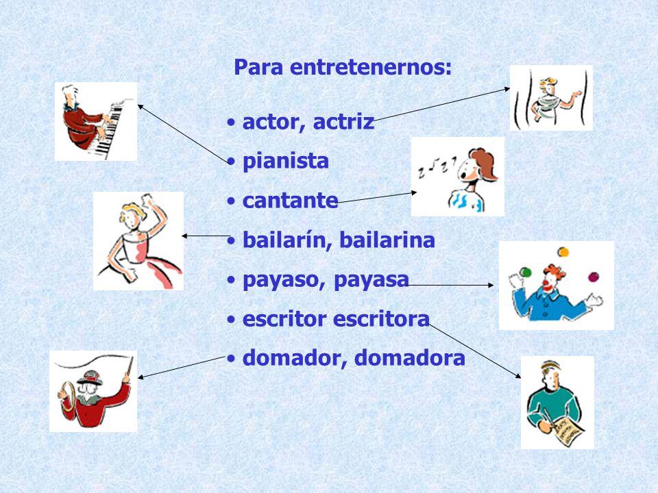 Para entretenernos: actor, actriz pianista cantante bailarín, bailarina payaso, payasa escritor escritora domador, domadora