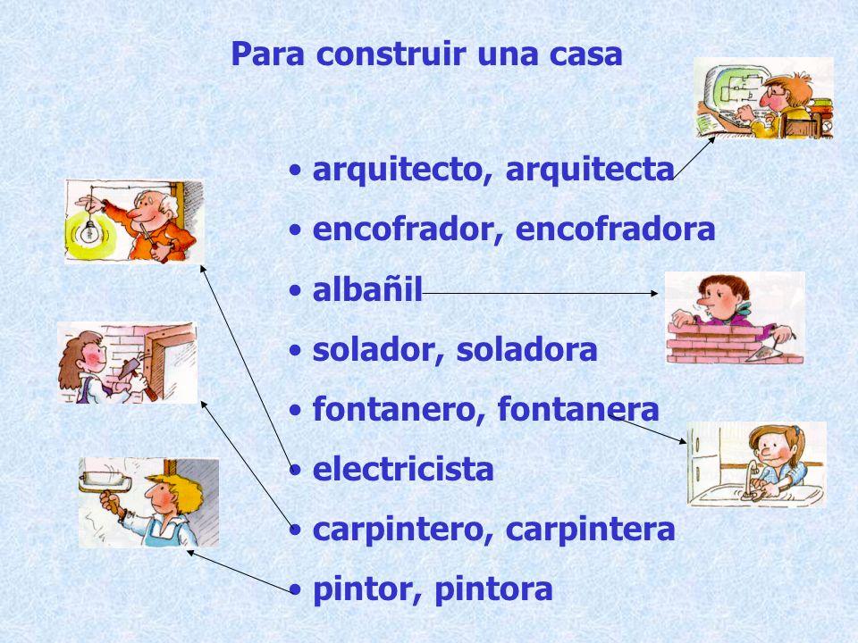 arquitecto, arquitecta encofrador, encofradora albañil solador, soladora fontanero, fontanera electricista carpintero, carpintera pintor, pintora Para