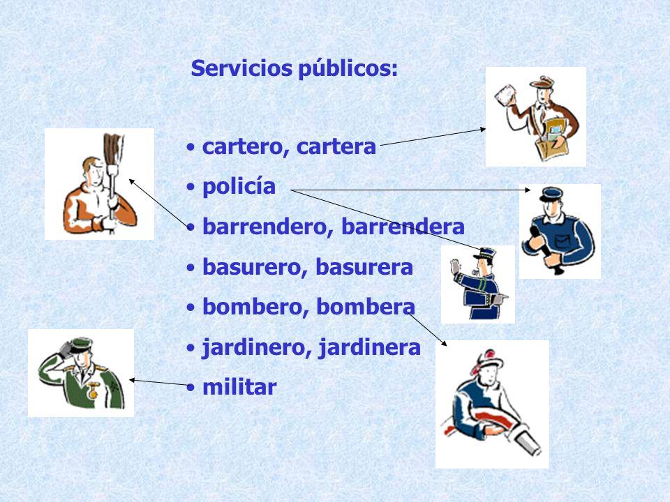 Servicios públicos: cartero, cartera policía barrendero, barrendera basurero, basurera bombero, bombera jardinero, jardinera militar