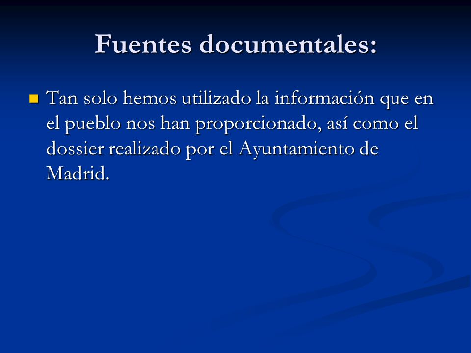 Fuentes documentales: Tan solo hemos utilizado la información que en el pueblo nos han proporcionado, así como el dossier realizado por el Ayuntamient
