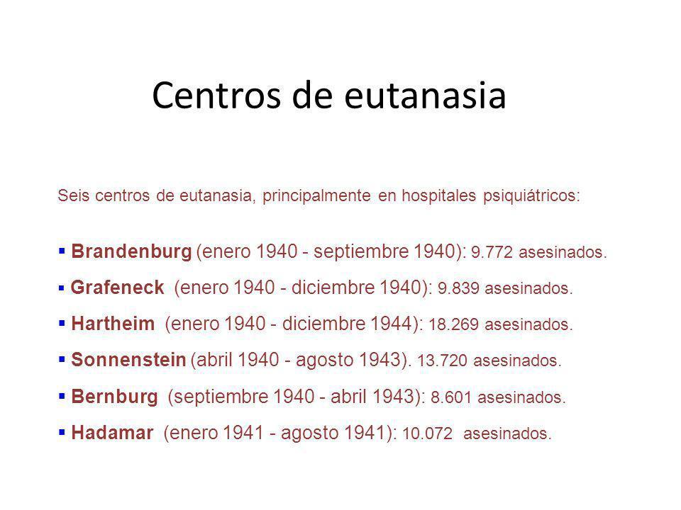 Seis centros de eutanasia, principalmente en hospitales psiquiátricos: Brandenburg (enero 1940 - septiembre 1940): 9.772 asesinados. Grafeneck (enero