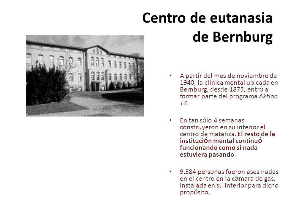 Centro de eutanasia de Bernburg A partir del mes de noviembre de 1940, la cl í nica mental ubicada en Bernburg, desde 1875, entr ó a formar parte del