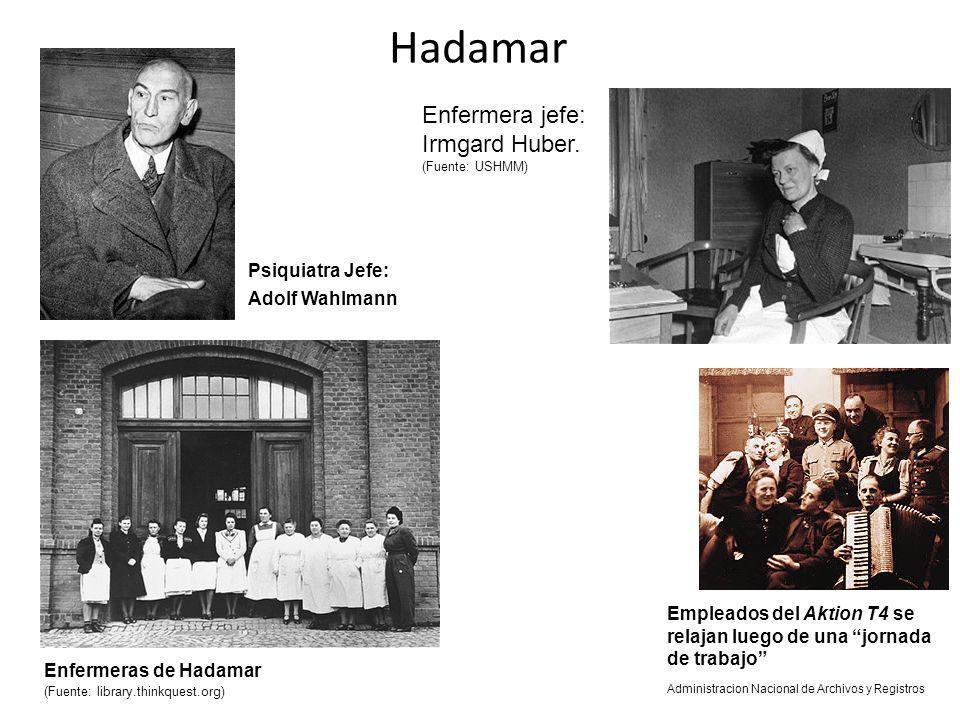 Hadamar Enfermeras de Hadamar (Fuente: library.thinkquest.org) Enfermera jefe: Irmgard Huber. (Fuente: USHMM) Psiquiatra Jefe: Adolf Wahlmann Empleado