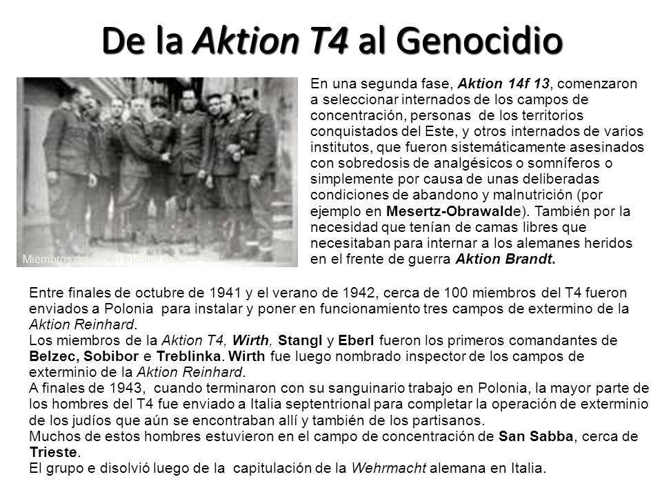 De la Aktion T4 al Genocidio Miembros del T4 en Trieste, Italia En una segunda fase, Aktion 14f 13, comenzaron a seleccionar internados de los campos