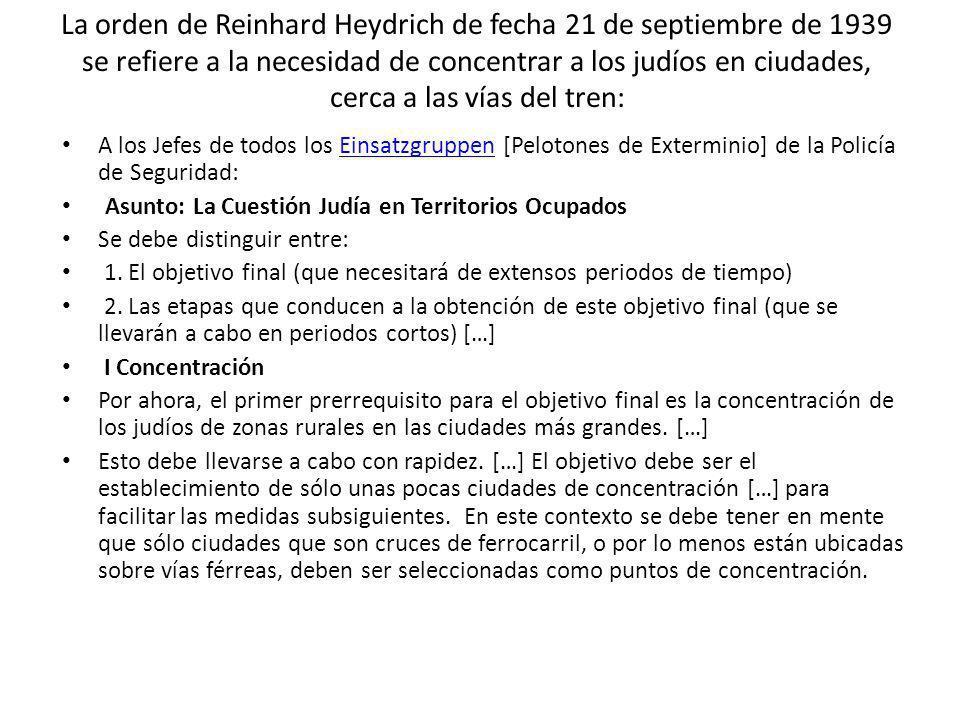 La orden de Reinhard Heydrich de fecha 21 de septiembre de 1939 se refiere a la necesidad de concentrar a los judíos en ciudades, cerca a las vías del