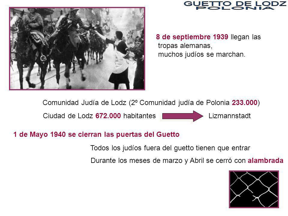 Comunidad Judía de Lodz (2º Comunidad judía de Polonia 233.000) Ciudad de Lodz 672.000 habitantes Lizmannstadt 8 de septiembre 1939 llegan las tropas