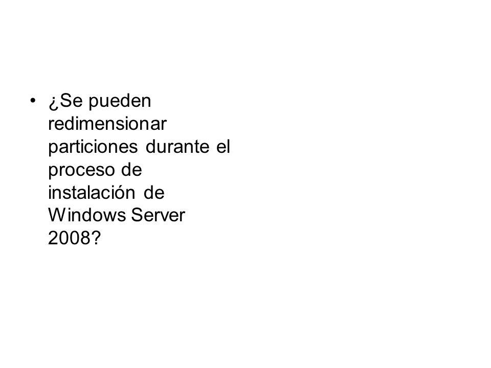 ¿Se pueden redimensionar particiones durante el proceso de instalación de Windows Server 2008