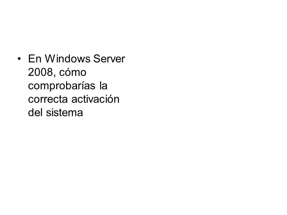 En Windows Server 2008, cómo comprobarías la correcta activación del sistema