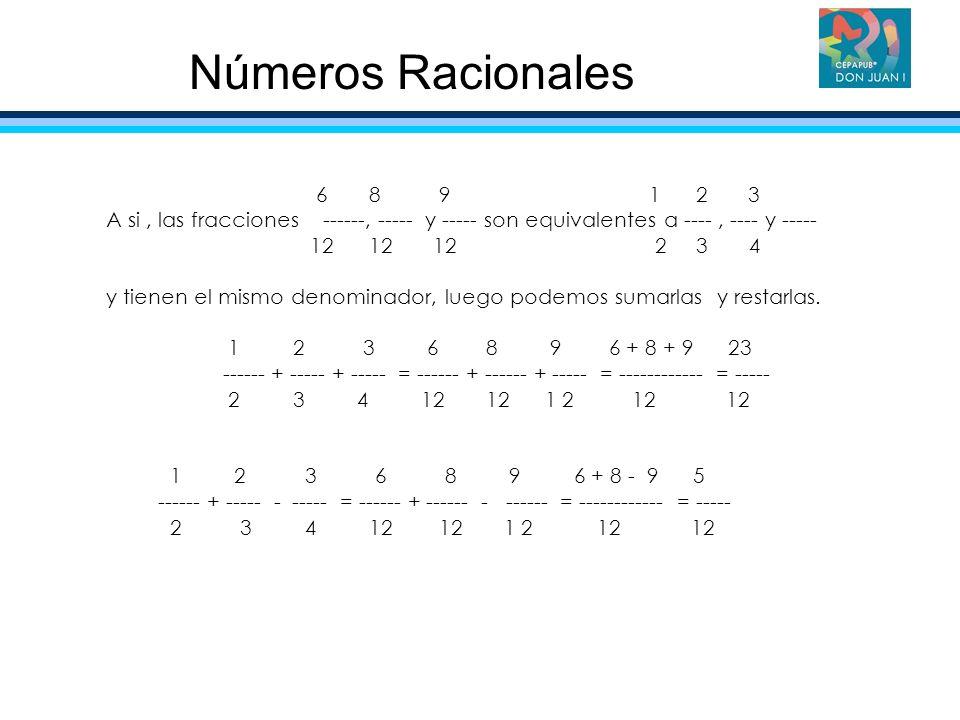 6 8 9 1 2 3 A si, las fracciones ------, ----- y ----- son equivalentes a ----, ---- y ----- 12 12 12 2 3 4 y tienen el mismo denominador, luego podem