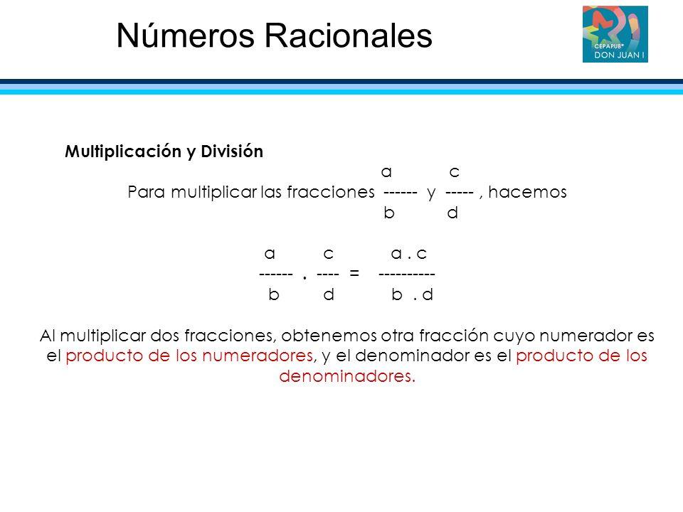 Multiplicación y División a c Para multiplicar las fracciones ------ y -----, hacemos b d a c a. c ------. ---- = ---------- b d b. d Al multiplicar d