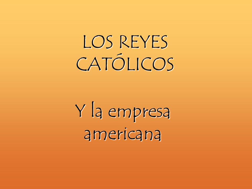 LOS REYES CATÓLICOS Y la empresa americana